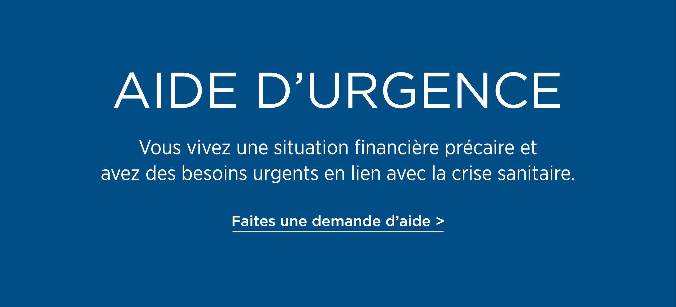 Vous vivez une situation financière précaire et avez des besoins urgents en lien avec la crise sanitaire. | Faire une demande d'aide | Aide d'Urgence
